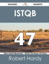Istqb 47 Success Secrets - 47 Most Asked Questions on Istqb - What You Need to Know - Robert Hardy