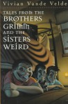 Tales from the Brothers Grimm and the Sisters Weird - Vivian Vande Velde, Brad Weinman
