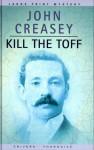 Kill the Toff - John Creasey