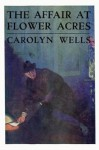 The Affair at Flower Acres - Carolyn Wells