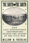 The South vs. the South: How Southern Anti-Confederates Shaped the Course of the Civil War - William W. Freehling