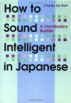 How to Sound Intelligent in Japanese: A Vocabulary Builder - Charles De Wolf
