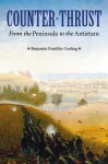 Counter-Thrust: From the Peninsula to the Antietam - Benjamin Franklin Cooling