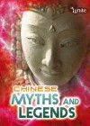 Chinese Myths and Legends (Ignite: All about Myths) - Anita Ganeri