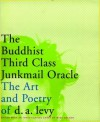 The Buddhist Third Class Junkmail Oracle: The Art and Poetry of d.a. levy - D.A. Levy, Mike Golden