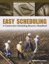 Easy Scheduling: A Construction Scheduling Resources Handbook - Dan Ramsey, Stephen Matzen