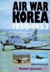 Air War Korea 1950 1953 - Robert Jackson