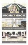 Utopia's Ghost: Architecture and Postmodernism, Again - Reinhold Martin