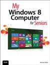 My Windows 8 Computer for Seniors (My...) - Michael Miller