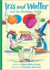 Iris and Walter and the Birthday Party - Elissa Haden Guest, Christine Davenier