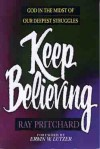 Keep Believing: God in the Midst of Our Deepest Struggles - Ray Pritchard