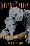 The Delany Sisters' Book of Everyday Wisdom - Sarah Delany, Amy Hill Hearth, Sarah Delany