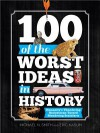 100 of the Worst Ideas in History: Humanity's Thundering Brainstorms Turned Blundering Brain Farts - Michael Smith, Eric Kasum