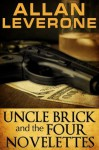 Uncle Brick and the Four Novelettes - Allan Leverone