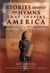 Stories Behind the Hymns That Inspire America - Ace Collins