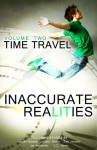 Time Travel - Aspen Bassett, Lindsey Allyson, Tom Howard, Ian Kenworthy, E.C. Myers, Inaccurate Realities