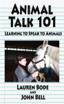 Animal Talk 101: Learning to Speak to Animals - John Bell