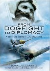 From Dogfight to Diplomacy: A Spitfire Pilot's Log 1932-1958 - A.R.D. MacDonell, Anne MacKay, Lois MacDonell