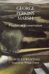George Perkins Marsh: Prophet of Conservation - David Lowenthal, William Cronon