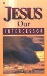 Jesus, Our Intercessor - Charles Capps