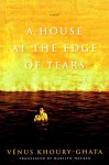 A House at the Edge of Tears - Vénus Khoury-Ghata, Marilyn Hacker
