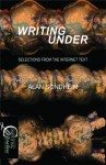 Writing Under: Selections From the Internet Text - Alan Sondheim
