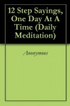 12 Step Sayings, One Day At A Time (Daily Meditation) - Anonymous Anonymous, Gary Clark