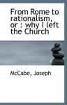 From Rome to Rationalism Or Why I Left the Church - Joseph McCabe