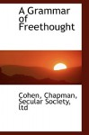 A Grammar of Freethought - Chapman Cohen