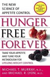 Hunger Free Forever: The New Science of Appetite Control - Michael T. Murray