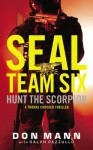 SEAL Team Six: Hunt the Scorpion - Don Mann, Ralph Pezzullo