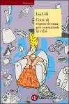 Corso di sopravvivenza per consumisti in crisi - Lia Celi
