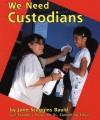 We Need Custodians - Jane Scoggins Bauld, Gail Saunders-Smith