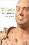 Walpole in Power - Jeremy Black