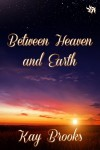 Between Heaven and Earth - Kay Brooks