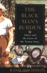 The Black Man's Burden: Africa and the Curse of the Nation-State - Basil Davidson