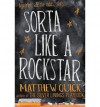 Sorta Like A Rockstar - Matthew Quick