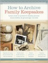 How to Archive Family Keepsakes: Learn How to Preserve Family Photos, Memorabilia and Genealogy Records - Denise May Levenick, Levenick