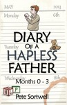 The Diary Of A Hapless Father: Months 0-3 (Book #2) - Pete Sortwell