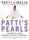 Patti's Pearls: Lessons in Living Genuinely, Joyfully, Generously - Patti LaBelle, Laura Randolph Lancaster