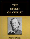 The Spirit of Christ [Illustrated] [Annotated] - Andrew Murray