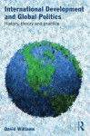 International Development and Global Politics: History, Theory and Practice - David Williams