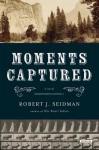 Moments Captured - Robert J. Seidman