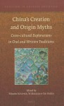 China's Creation and Origin Myths: Cross-Cultural Explorations in Oral and Written Traditions - Mineke Schipper, Ye Shuxian, Yin Hubin