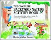 The Complete Backyard Nature Activity Book: Fun Projects for Kids to Learn About the Wonders of Wildlife and Nature - Robin Michal Koontz