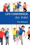Life Confidence for Kids - Sue Atkinson