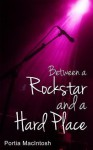 Between a Rockstar and a Hard Place - Portia Macintosh