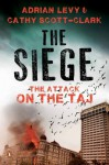 The Siege: The Attack on the Taj - Adrian Levy, Cathy Scott-Clark