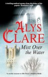 Mist Over the Water - Alys Clare
