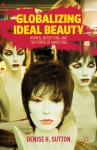 Globalizing Ideal Beauty: Women, Advertising, and the Power of Marketing - Denise H. Sutton
